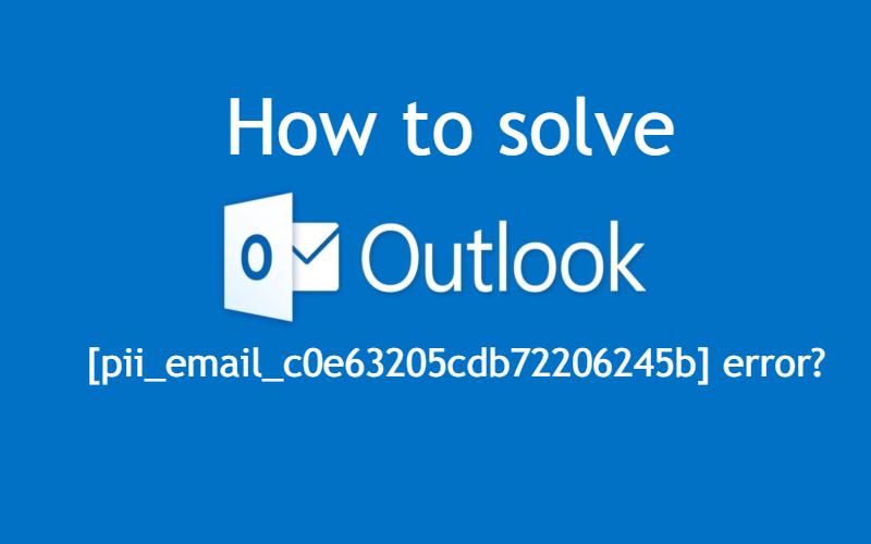 How to solve [pii_email_c0e63205cdb72206245b] error?
