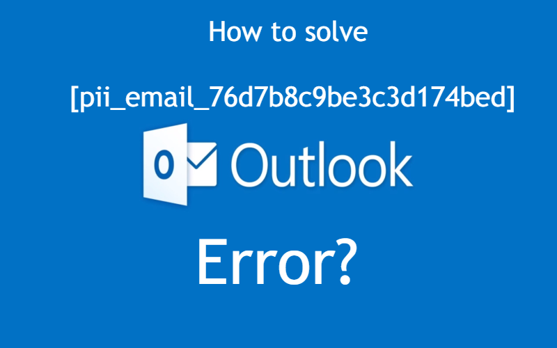 How to fix [pii_email_76d7b8c9be3c3d174bed] Error?