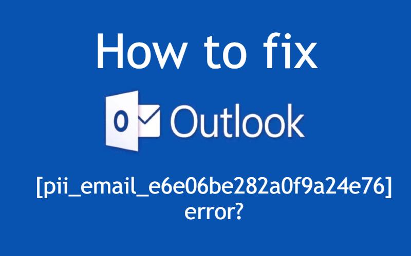 How to fix [pii_email_e6e06be282a0f9a24e76] error?