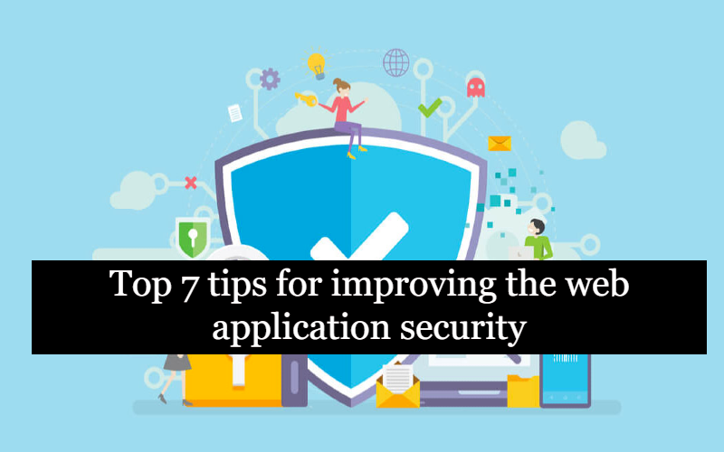 Top 7 tips for improving the web application security